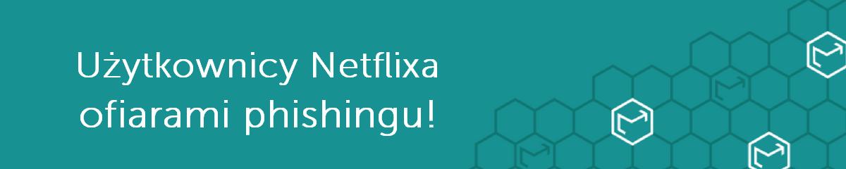 Użytkownicy Netflixa ofiarami phishingu
