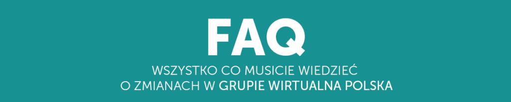 FAQ: Wszystko co musicie wiedzieć o zmianach w Grupie WP