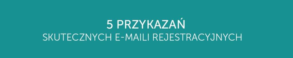5 przykazań skutecznych emaili rejestracyjnych